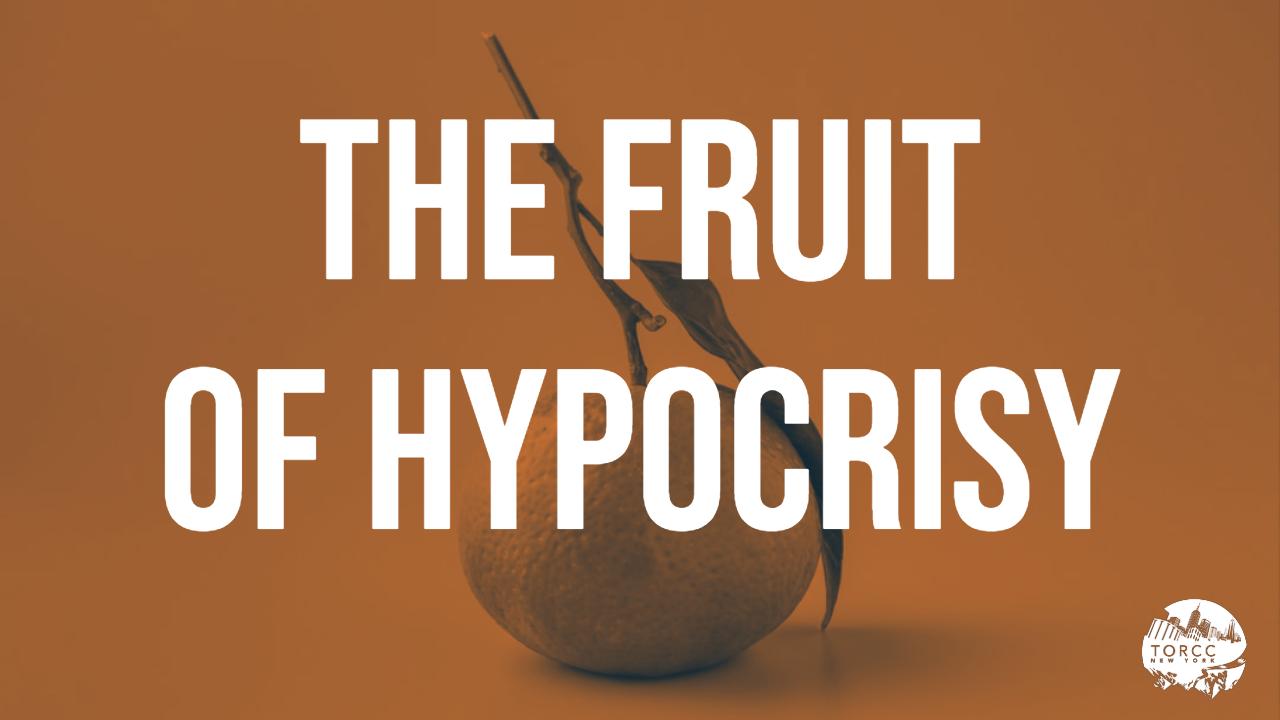 The Fruit Of Hypocrisy