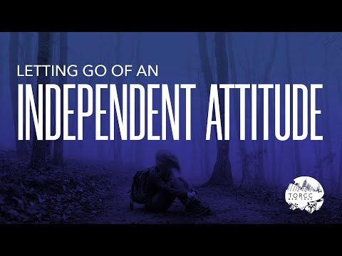 Letting Go Of An Independent Attitude